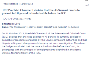 ICC 11th October 2013 Press Release praising Libya's 'competent authorities'. It announces Libya's jurisdiction for Abdulla Senussi's trial.