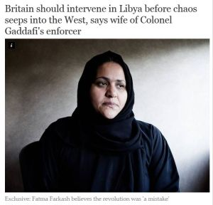 Fatima Farkash, mother of Salwa Abdullah Senussi, 'Britain should intervene in Libya before chaos seeps into the West, says wife of Colonel Gaddafi's enforcer - Middle East - World - The Independent'